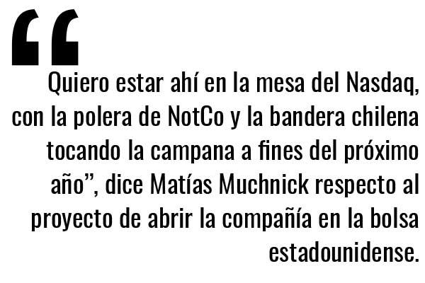 """""""Quiero estar ahí en la mesa del Nasdaq, con la polera de NotCo y la bandera chilena tocando la campana a fines del próximo año"""", dice Matías Muchnick respecto al proyecto de abrir la compañía en la bolsa estadounidense."""
